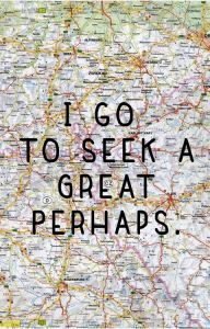 seek a great perhaps